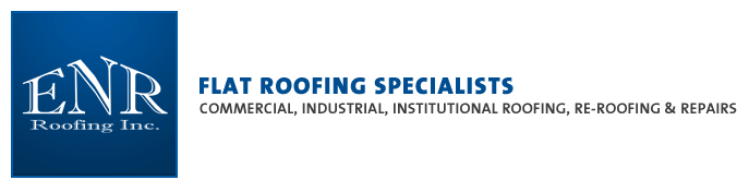 ENR Roofing Inc. - Flat Roofing Specialists - Commerical, Industrial, Institutional Roofing, Re-Roofing & Repairs